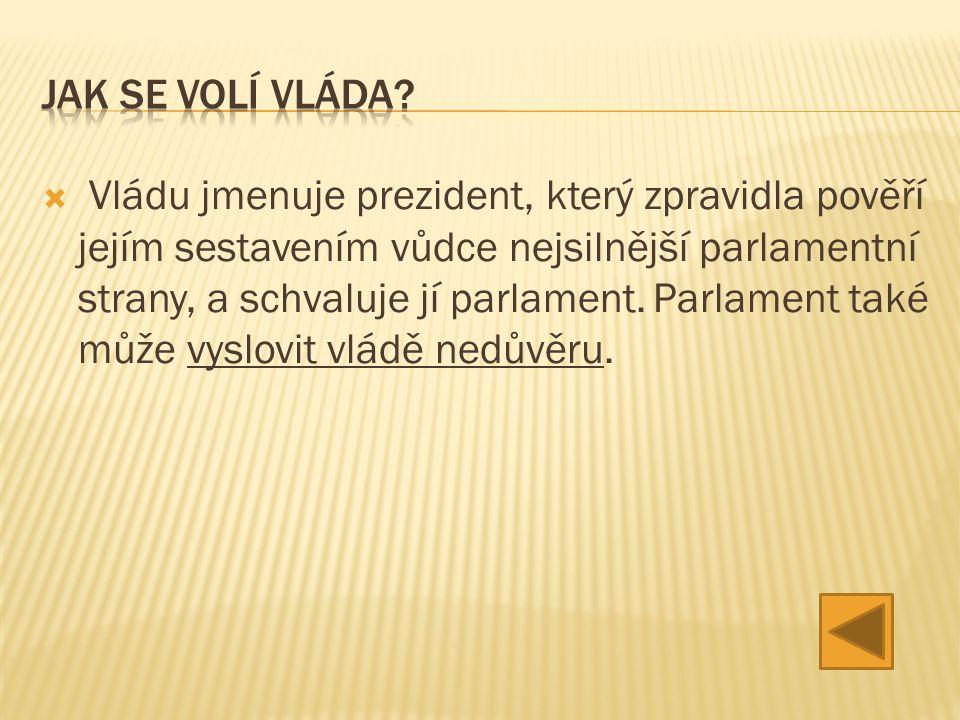  Vládu jmenuje prezident, který zpravidla pověří jejím sestavením vůdce nejsilnější parlamentní strany, a schvaluje jí parlament.