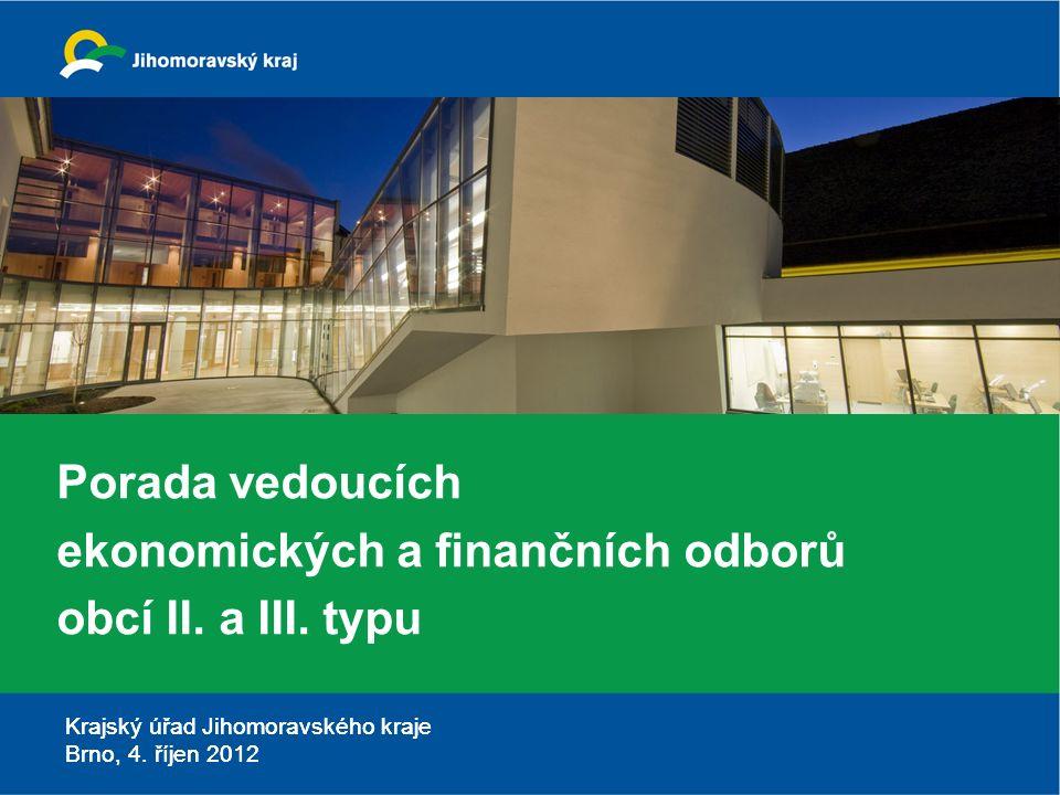 Krajský úřad Jihomoravského kraje Brno, 4. říjen 2012 Porada vedoucích ekonomických a finančních odborů obcí II. a III. typu Krajský úřad Jihomoravské