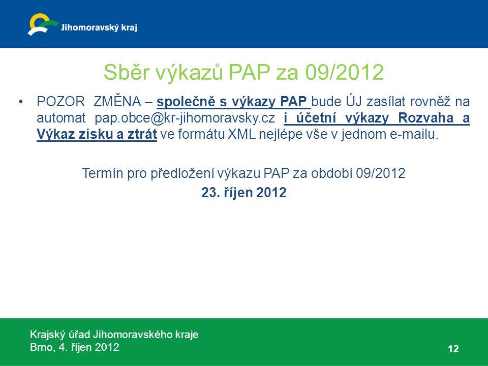 Krajský úřad Jihomoravského kraje Brno, 4. říjen 2012 Sběr výkazů PAP za 09/2012 POZOR ZMĚNA – společně s výkazy PAP bude ÚJ zasílat rovněž na automat