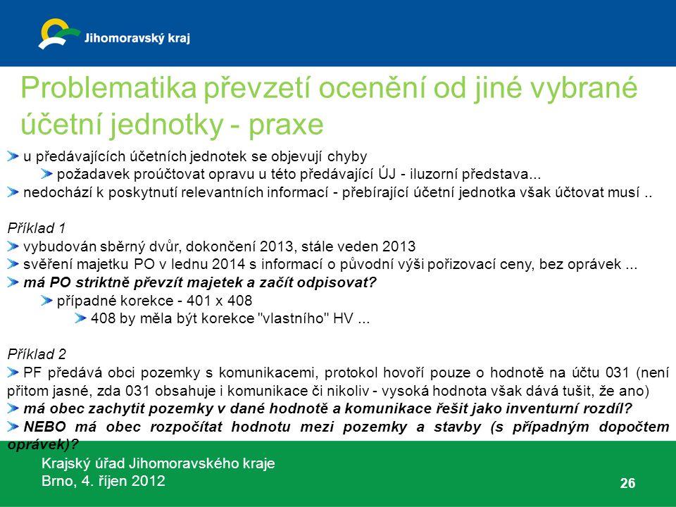 Krajský úřad Jihomoravského kraje Brno, 4. říjen 2012 26 u předávajících účetních jednotek se objevují chyby požadavek proúčtovat opravu u této předáv