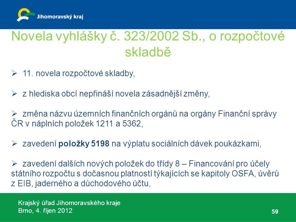 Krajský úřad Jihomoravského kraje Brno, 4. říjen 2012 Novela vyhlášky č. 323/2002 Sb., o rozpočtové skladbě  11. novela rozpočtové skladby,  z hledi