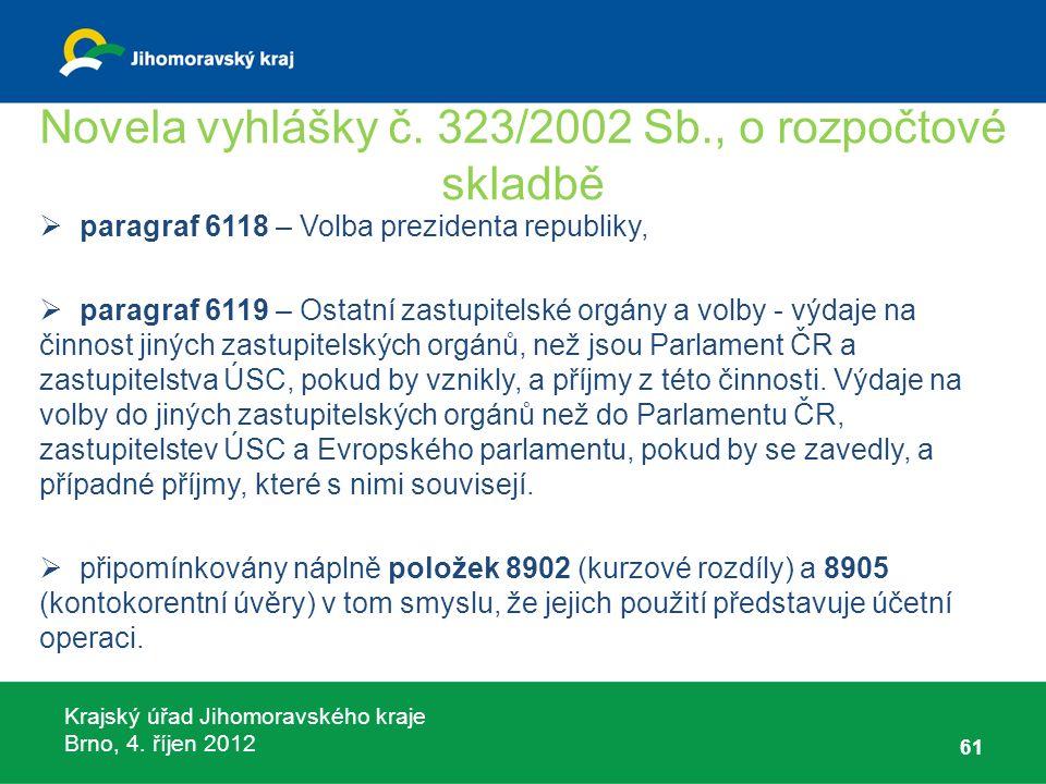 Krajský úřad Jihomoravského kraje Brno, 4. říjen 2012 Novela vyhlášky č. 323/2002 Sb., o rozpočtové skladbě  paragraf 6118 – Volba prezidenta republi