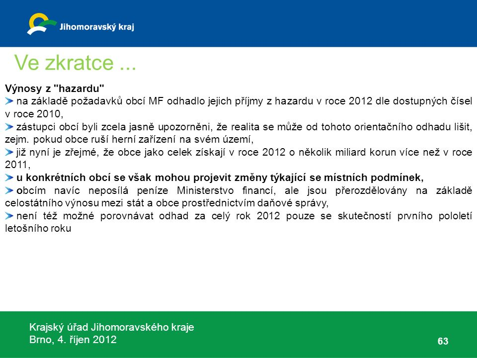 Krajský úřad Jihomoravského kraje Brno, 4. říjen 2012 63 Výnosy z