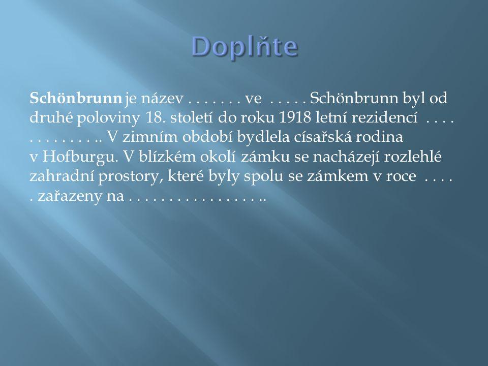 Schönbrunn je název....... ve..... Schönbrunn byl od druhé poloviny 18.