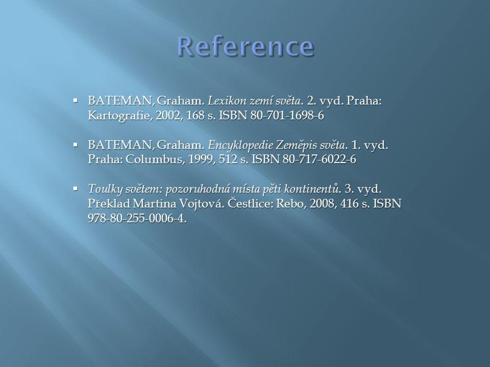  BATEMAN, Graham. Lexikon zemí světa. 2. vyd. Praha: Kartografie, 2002, 168 s. ISBN 80-701-1698-6  BATEMAN, Graham. Encyklopedie Zeměpis světa. 1. v