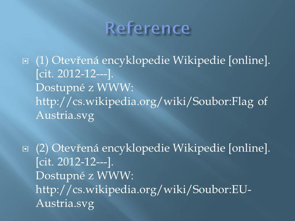  (1) Otevřená encyklopedie Wikipedie [online]. [cit. 2012-12---]. Dostupné z WWW: http://cs.wikipedia.org/wiki/Soubor:Flag of Austria.svg  (2) Otevř