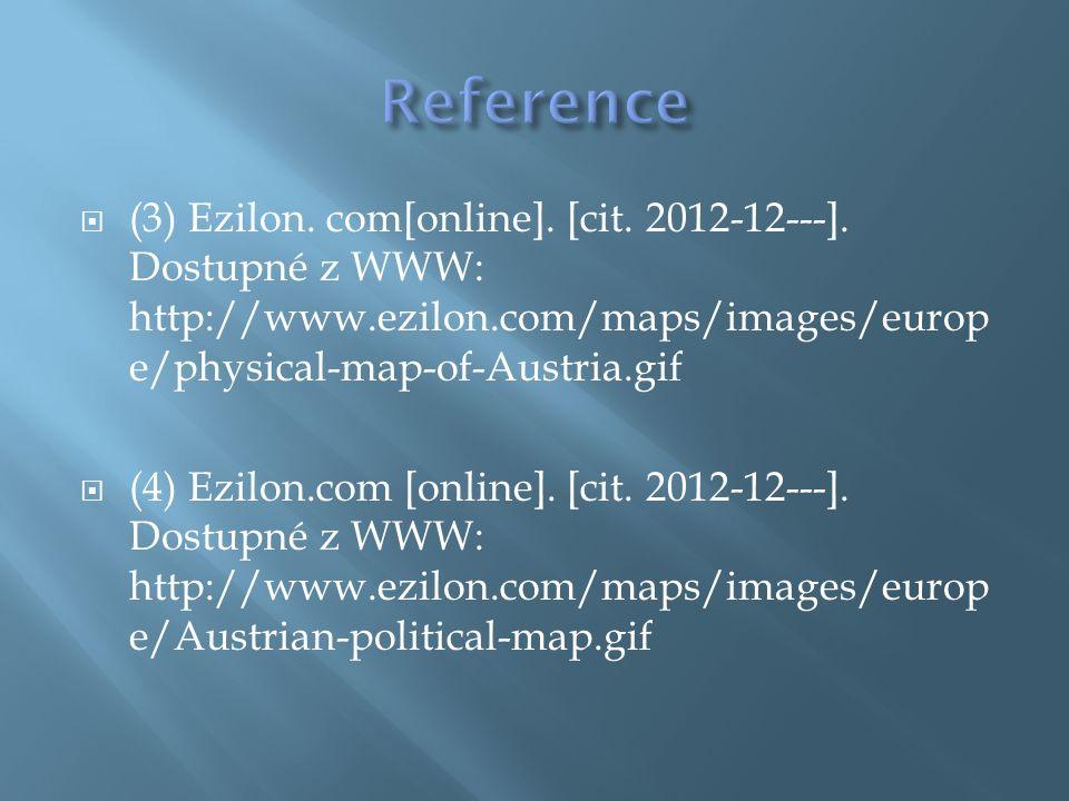  (3) Ezilon. com[online]. [cit. 2012-12---]. Dostupné z WWW: http://www.ezilon.com/maps/images/europ e/physical-map-of-Austria.gif  (4) Ezilon.com [