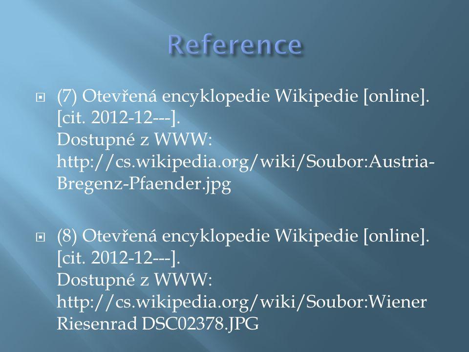  (7) Otevřená encyklopedie Wikipedie [online]. [cit. 2012-12---]. Dostupné z WWW: http://cs.wikipedia.org/wiki/Soubor:Austria- Bregenz-Pfaender.jpg 
