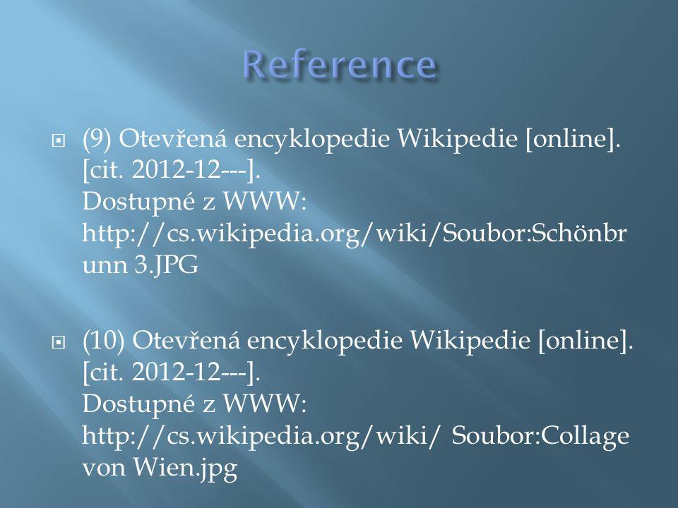  (9) Otevřená encyklopedie Wikipedie [online]. [cit. 2012-12---]. Dostupné z WWW: http://cs.wikipedia.org/wiki/Soubor:Schönbr unn 3.JPG  (10) Otevře