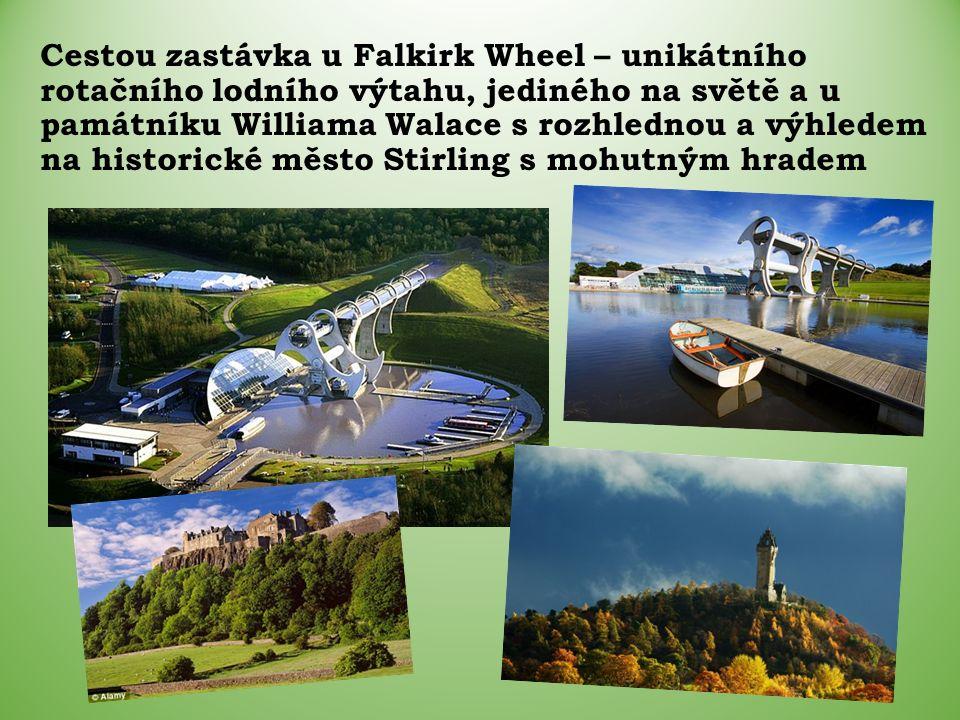Cestou zastávka u Falkirk Wheel – unikátního rotačního lodního výtahu, jediného na světě a u památníku Williama Walace s rozhlednou a výhledem na historické město Stirling s mohutným hradem
