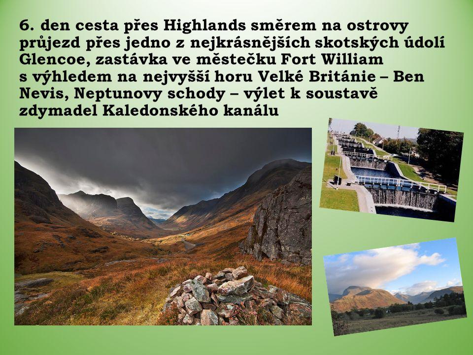6. den cesta přes Highlands směrem na ostrovy průjezd přes jedno z nejkrásnějších skotských údolí Glencoe, zastávka ve městečku Fort William s výhlede