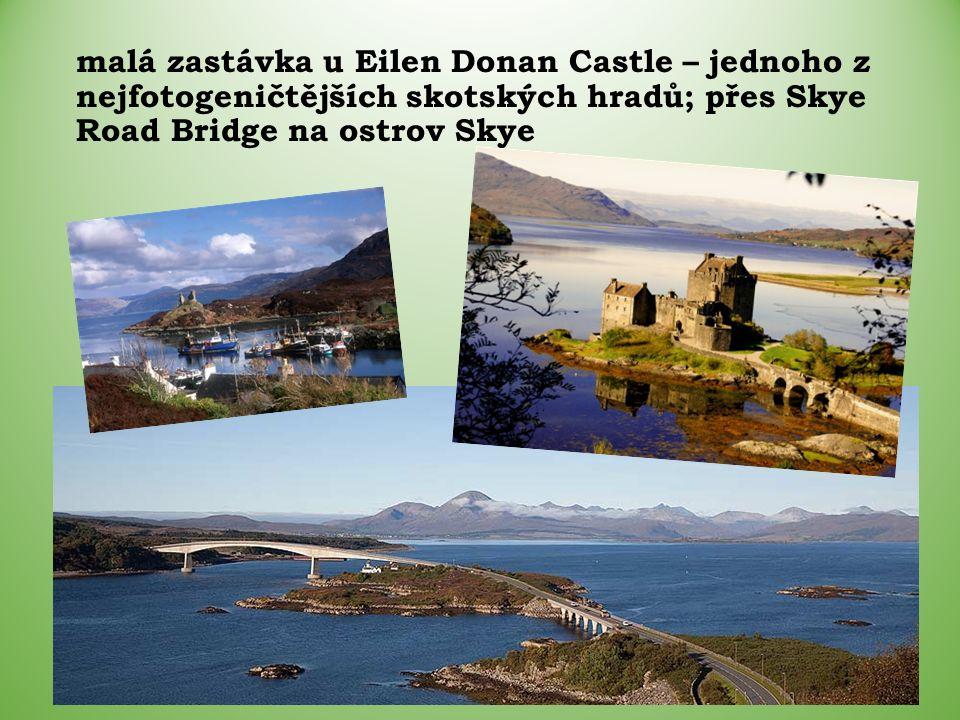 malá zastávka u Eilen Donan Castle – jednoho z nejfotogeničtějších skotských hradů; přes Skye Road Bridge na ostrov Skye