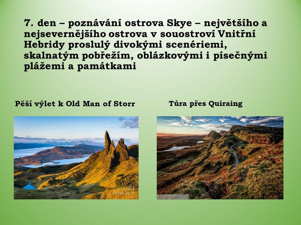7. den – poznávání ostrova Skye – největšího a nejsevernějšího ostrova v souostroví Vnitřní Hebridy proslulý divokými scenériemi, skalnatým pobřežím,