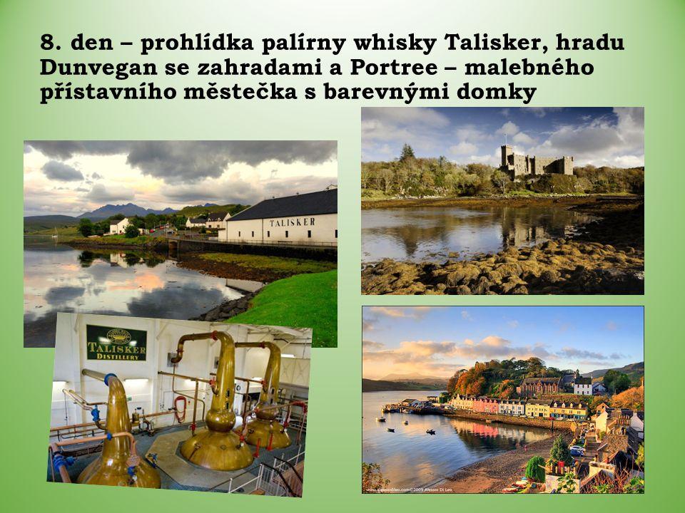 8. den – prohlídka palírny whisky Talisker, hradu Dunvegan se zahradami a Portree – malebného přístavního městečka s barevnými domky