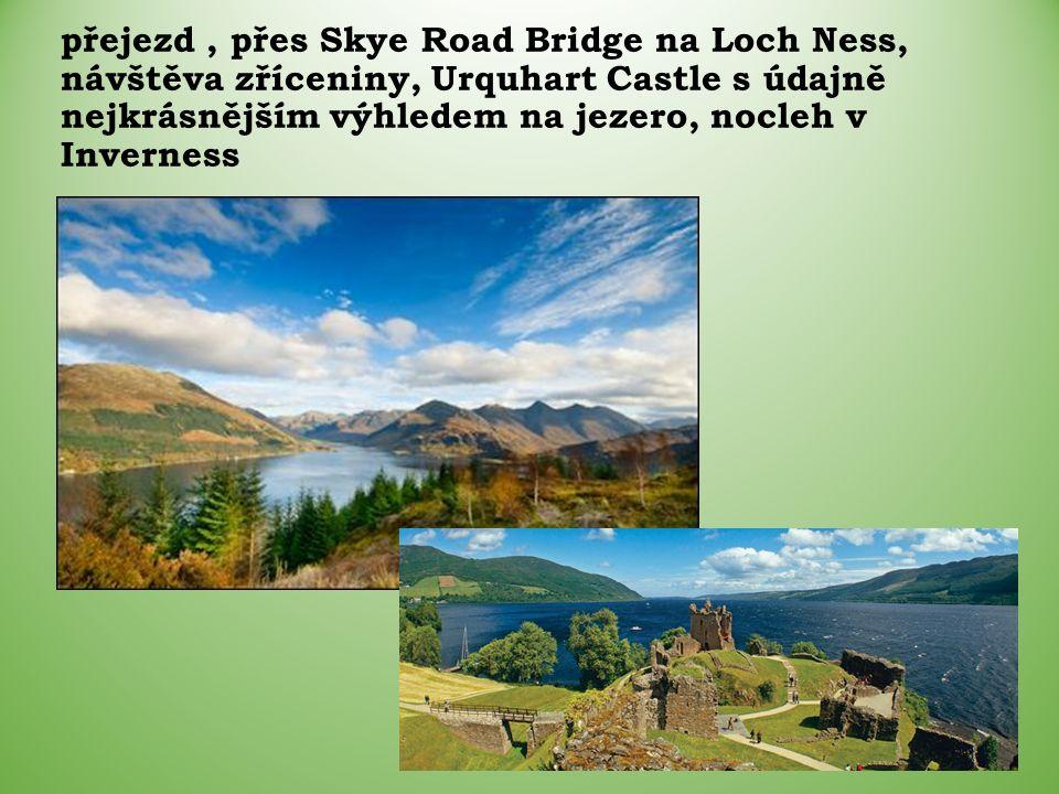 přejezd, přes Skye Road Bridge na Loch Ness, návštěva zříceniny, Urquhart Castle s údajně nejkrásnějším výhledem na jezero, nocleh v Inverness