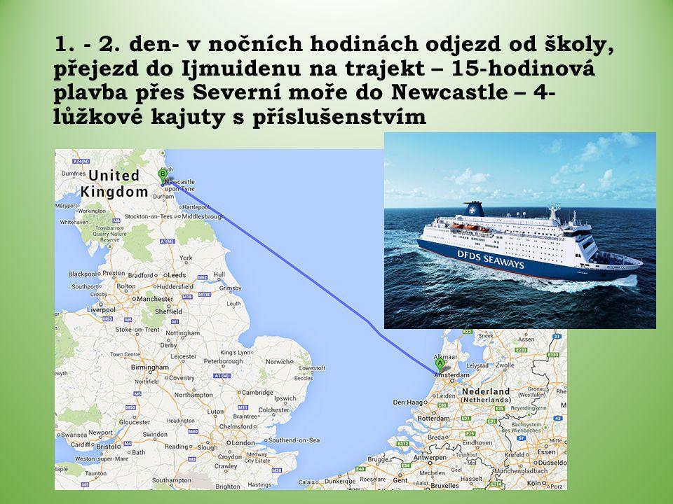 1. - 2. den- v nočních hodinách odjezd od školy, přejezd do Ijmuidenu na trajekt – 15-hodinová plavba přes Severní moře do Newcastle – 4- lůžkové kaju