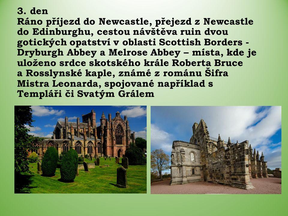 3. den Ráno příjezd do Newcastle, přejezd z Newcastle do Edinburghu, cestou návštěva ruin dvou gotických opatství v oblasti Scottish Borders - Dryburg