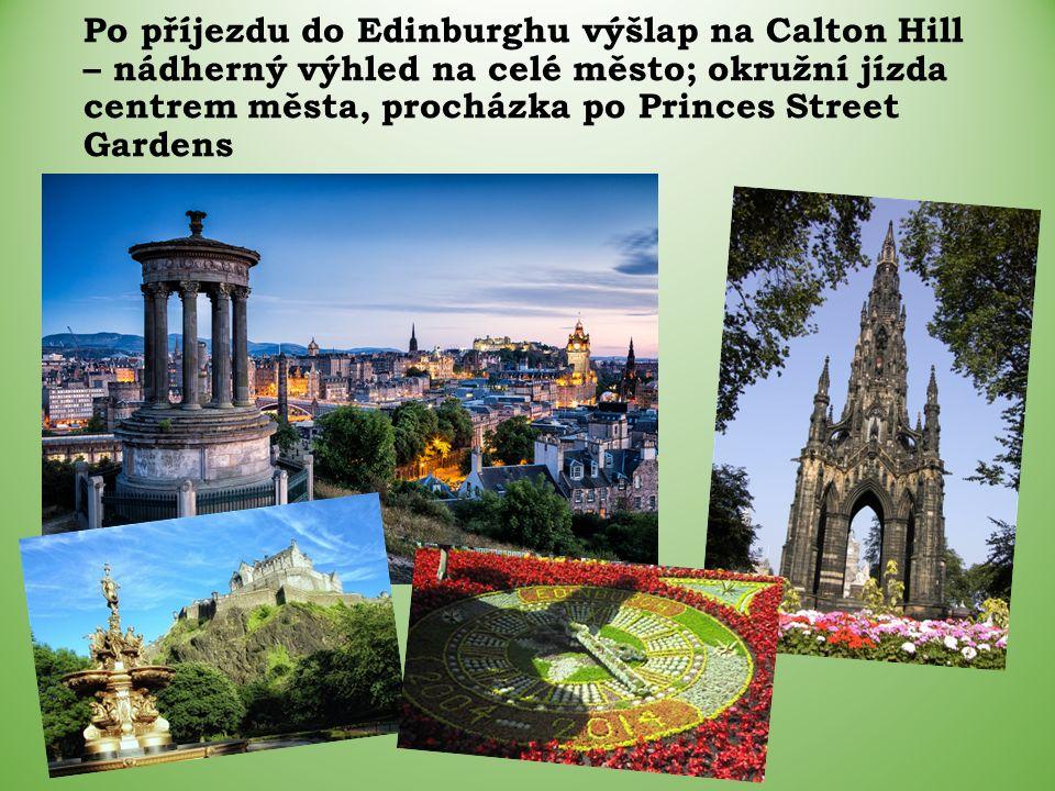 Po příjezdu do Edinburghu výšlap na Calton Hill – nádherný výhled na celé město; okružní jízda centrem města, procházka po Princes Street Gardens