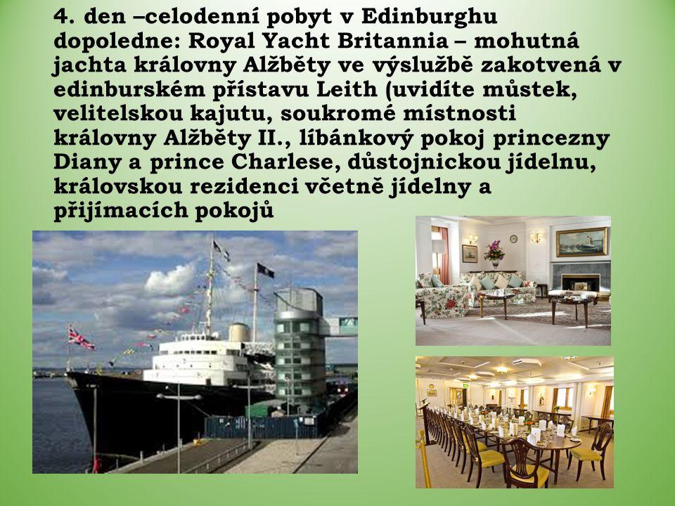 4. den –celodenní pobyt v Edinburghu dopoledne: Royal Yacht Britannia – mohutná jachta královny Alžběty ve výslužbě zakotvená v edinburském přístavu L