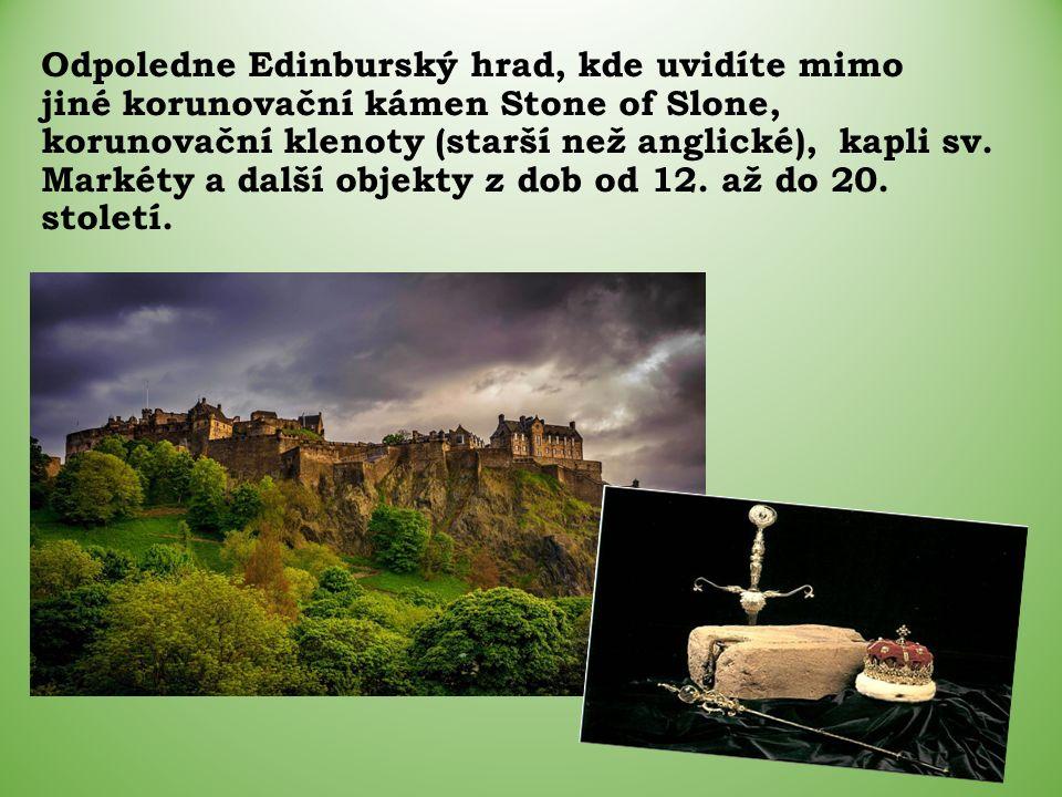 Odpoledne Edinburský hrad, kde uvidíte mimo jiné korunovační kámen Stone of Slone, korunovační klenoty (starší než anglické), kapli sv.