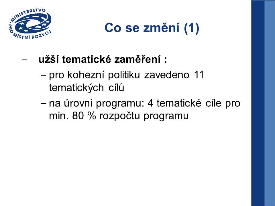 Co se změní (1) – užší tematické zaměření : – pro kohezní politiku zavedeno 11 tematických cílů – na úrovni programu: 4 tematické cíle pro min.