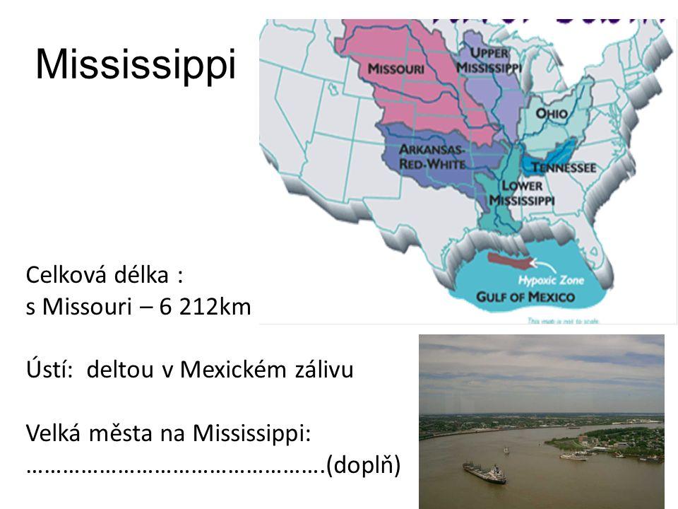 Mississippi Celková délka : s Missouri – 6 212km Ústí: deltou v Mexickém zálivu Velká města na Mississippi: ………………………………………….(doplň)