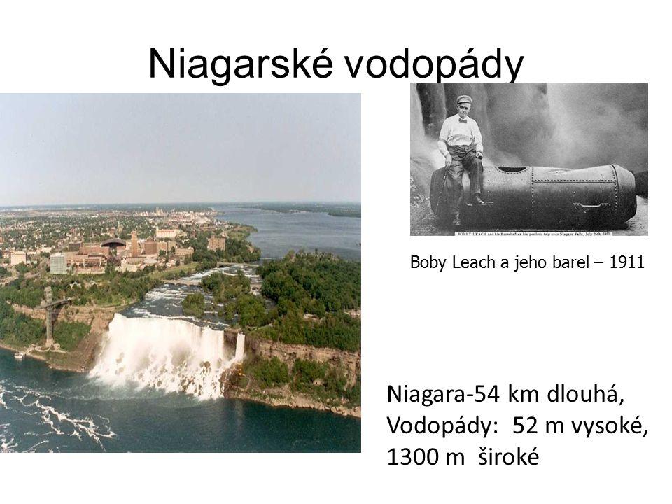 Niagarské vodopády Niagara-54 km dlouhá, Vodopády: 52 m vysoké, 1300 m široké Boby Leach a jeho barel – 1911