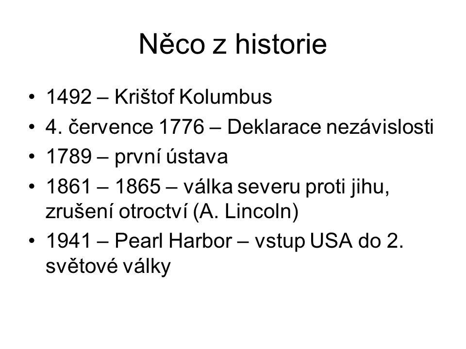 Něco z historie 1492 – Krištof Kolumbus 4. července 1776 – Deklarace nezávislosti 1789 – první ústava 1861 – 1865 – válka severu proti jihu, zrušení o