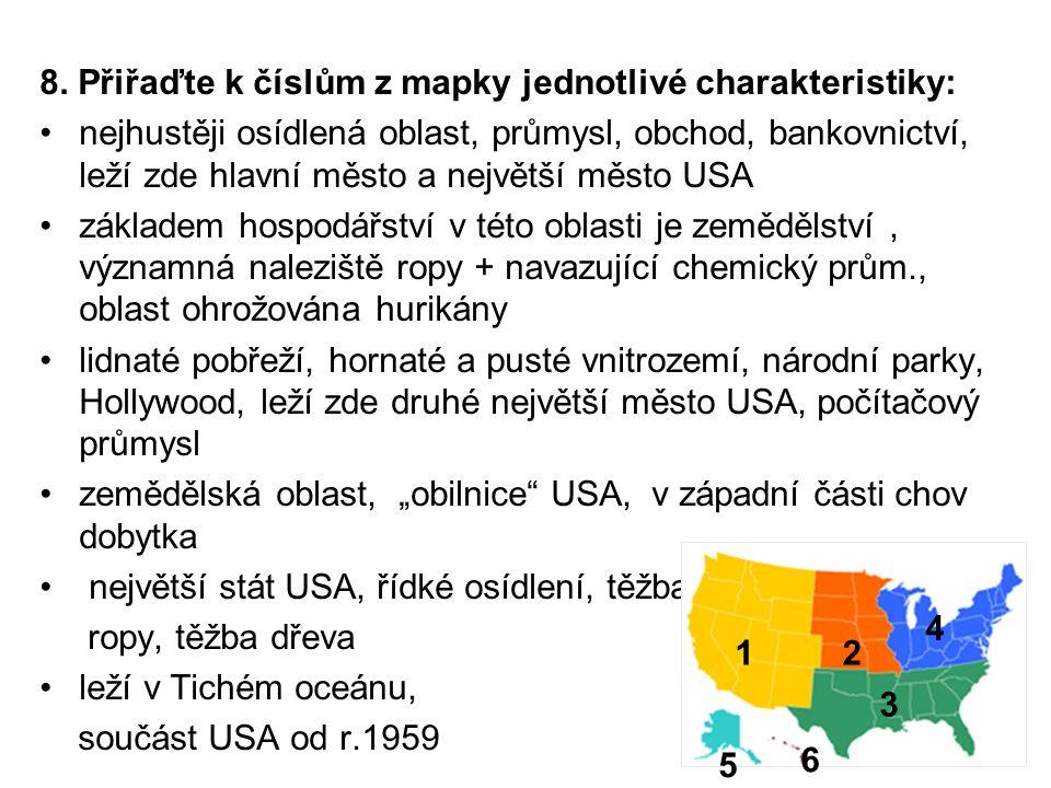 8. Přiřaďte k číslům z mapky jednotlivé charakteristiky: nejhustěji osídlená oblast, průmysl, obchod, bankovnictví, leží zde hlavní město a největší m