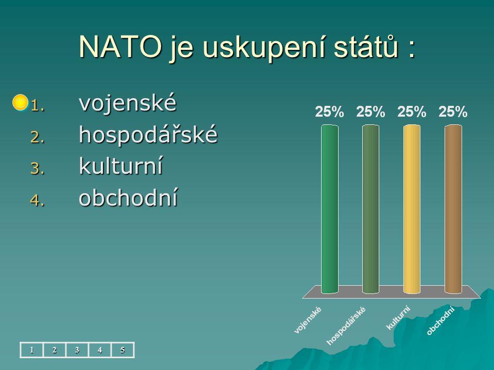 NATO je uskupení států : 1. vojenské 2. hospodářské 3. kulturní 4. obchodní 12345