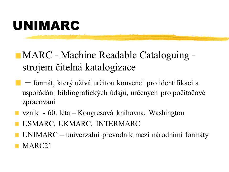 UNIMARC MARC - Machine Readable Cataloguing - strojem čitelná katalogizace = formát, který užívá určitou konvenci pro identifikaci a uspořádání biblio