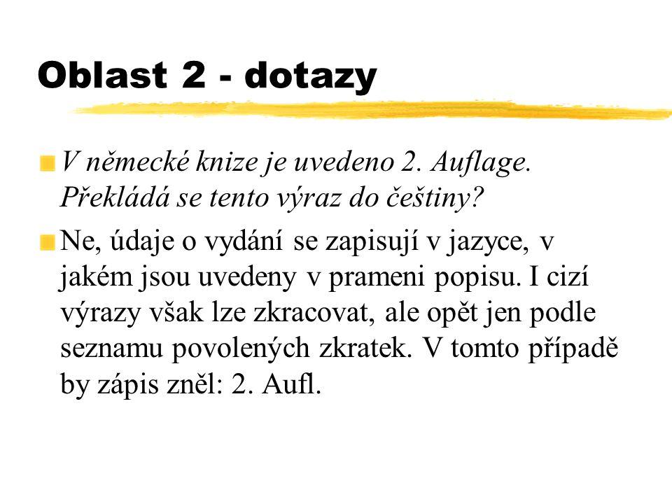 Oblast 2 - dotazy V německé knize je uvedeno 2. Auflage. Překládá se tento výraz do češtiny? Ne, údaje o vydání se z apisují v jazyce, v jakém jsou uv