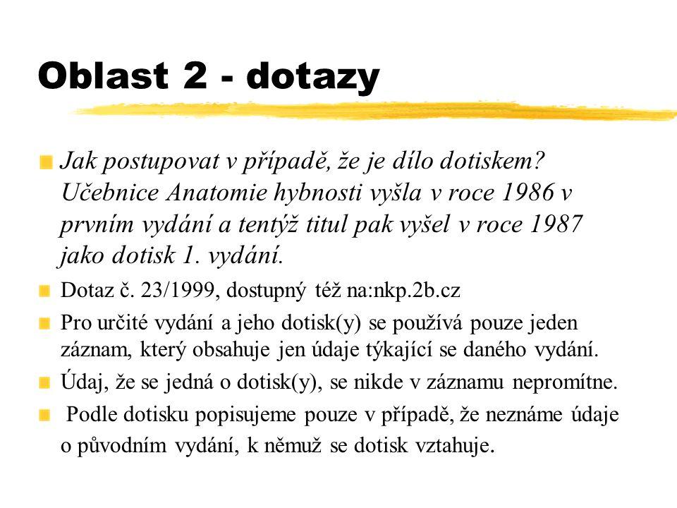 Oblast 2 - dotazy Jak postupovat v případě, že je dílo dotiskem? Učebnice Anatomie hybnosti vyšla v roce 1986 v prvním vydání a tentýž titul pak vyšel