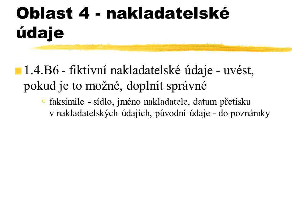 Oblast 4 - nakladatelské údaje 1.4.B6 - fiktivní nakladatelské údaje - uvést, pokud je to možné, doplnit správné  faksimile - sídlo, jméno nakladatel