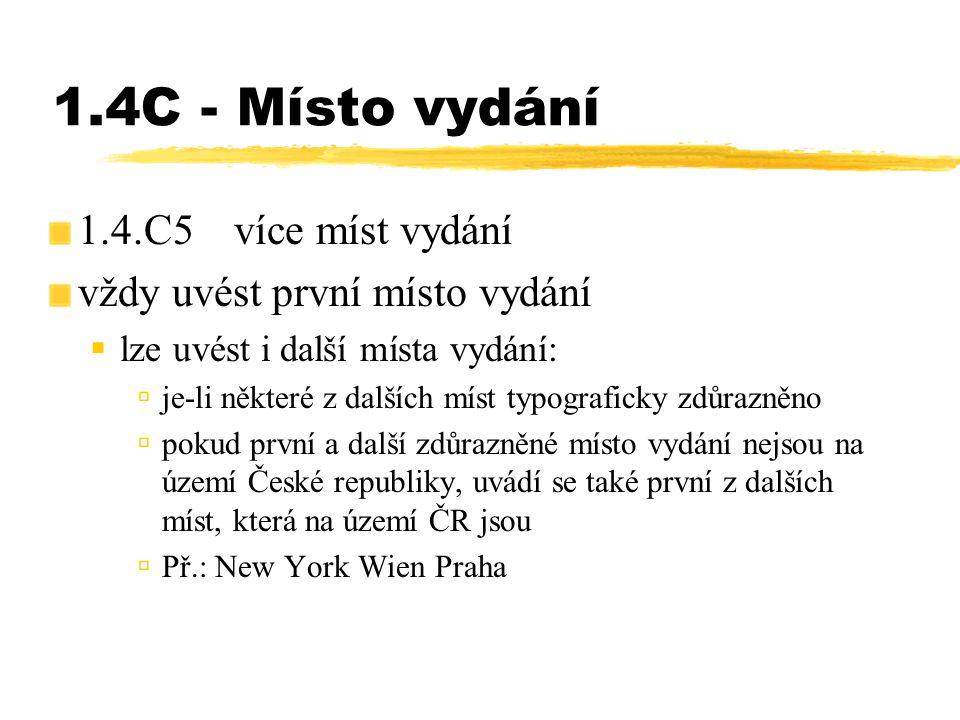 1.4C - Místo vydání 1.4.C5více míst vydání vždy uvést první místo vydání  lze uvést i další místa vydání: úje-li některé z dalších míst typograficky