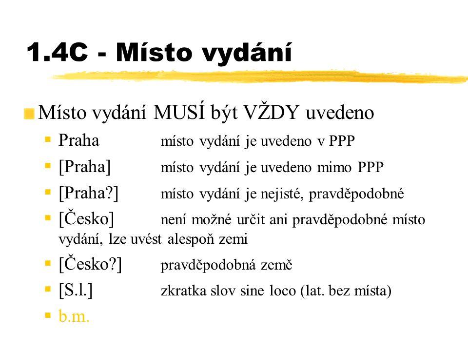 1.4C - Místo vydání Místo vydání MUSÍ být VŽDY uvedeno  Praha místo vydání je uvedeno v PPP  [Praha] místo vydání je uvedeno mimo PPP  [Praha?] mís