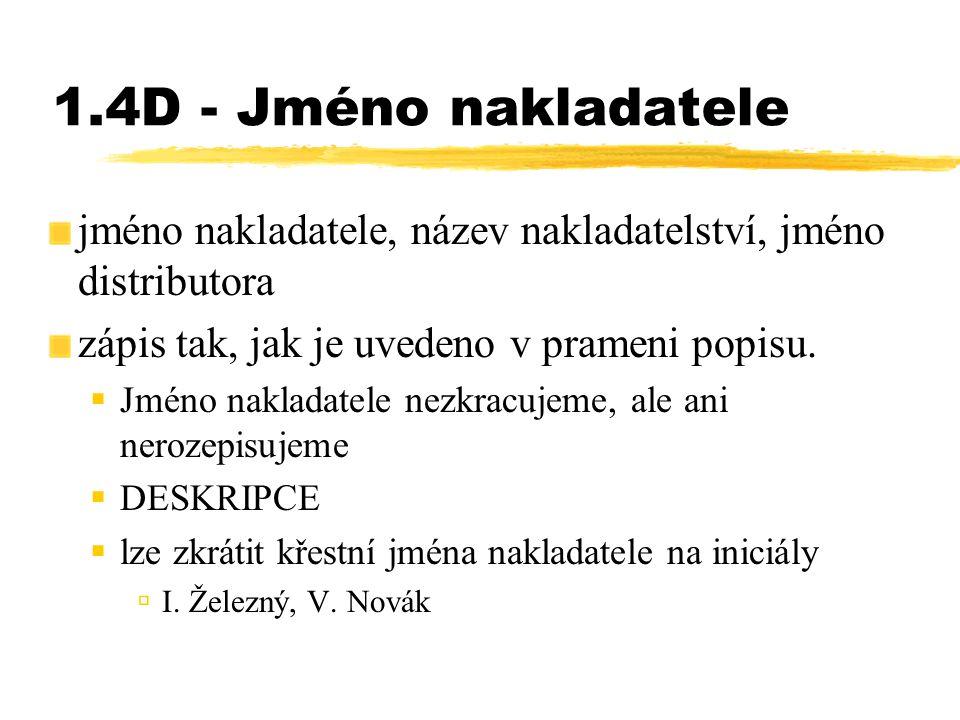 1.4D - Jméno nakladatele jméno nakladatele, název nakladatelství, jméno distributora zápis tak, jak je uvedeno v prameni popisu.  Jméno nakladatele n