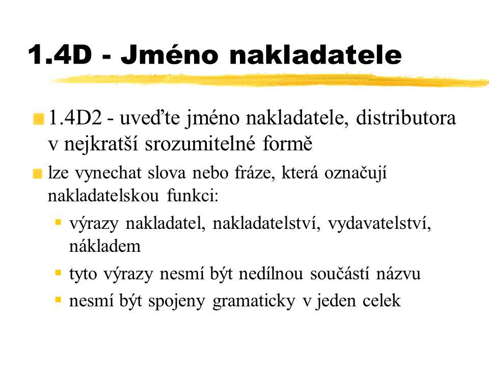 1.4D - Jméno nakladatele 1.4D2 - uveďte jméno nakladatele, distributora v nejkratší srozumitelné formě lze vynechat slova nebo fráze, která označují n