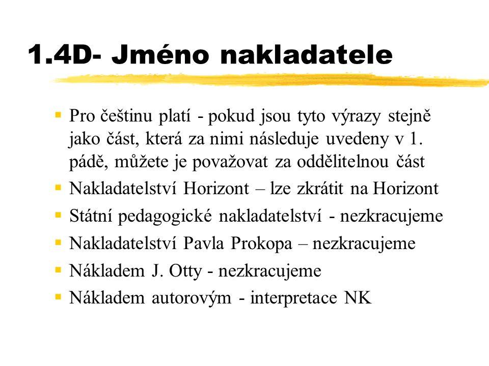 1.4D- Jméno nakladatele  Pro češtinu platí - pokud jsou tyto výrazy stejně jako část, která za nimi následuje uvedeny v 1. pádě, můžete je považovat