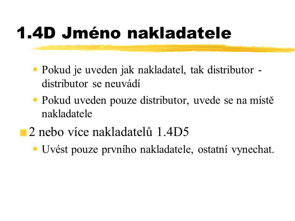 1.4D Jméno nakladatele  Pokud je uveden jak nakladatel, tak distributor - distributor se neuvádí  Pokud uveden pouze distributor, uvede se na místě