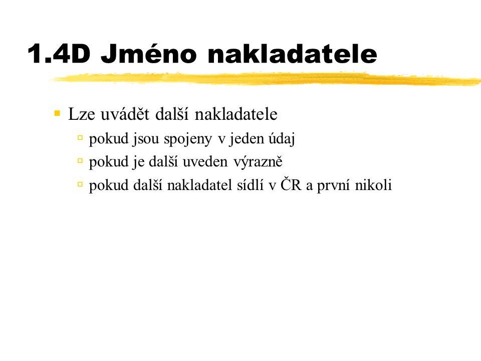 1.4D Jméno nakladatele  Lze uvádět další nakladatele  pokud jsou spojeny v jeden údaj  pokud je další uveden výrazně  pokud další nakladatel sídlí