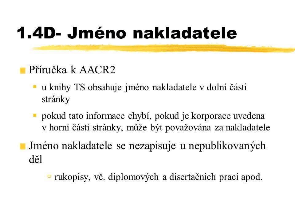 1.4D- Jméno nakladatele Příručka k AACR2  u knihy TS obsahuje jméno nakladatele v dolní části stránky  pokud tato informace chybí, pokud je korporac