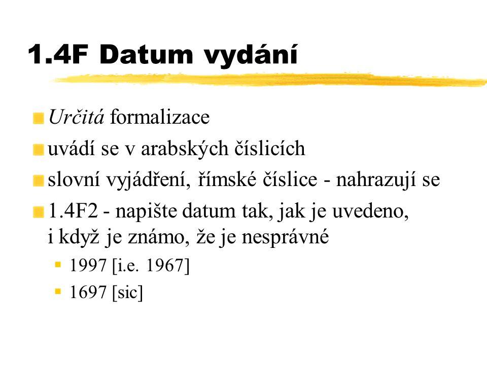 1.4F Datum vydání Určitá formalizace uvádí se v arabských číslicích slovní vyjádření, římské číslice - nahrazují se 1.4F2 - napište datum tak, jak je