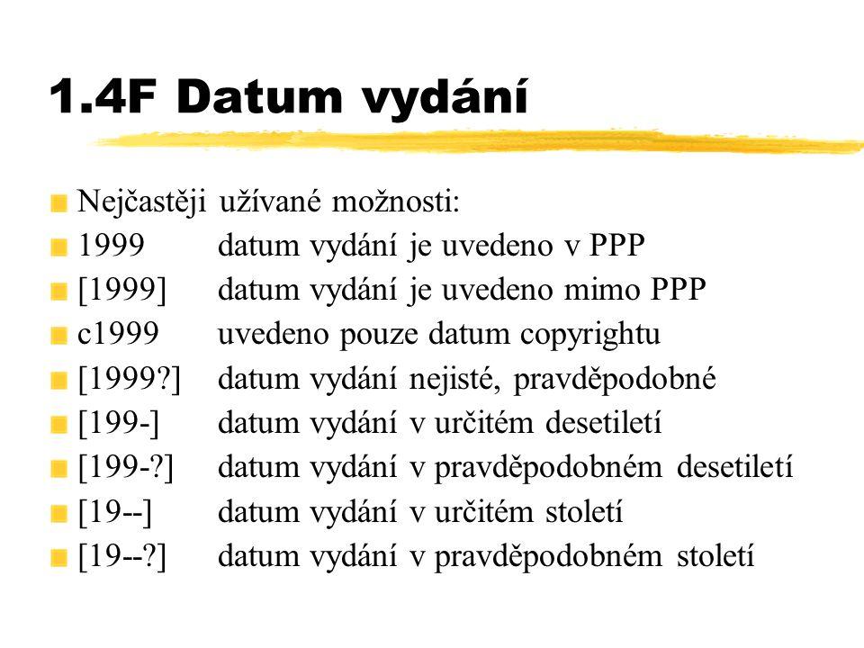 1.4F Datum vydání Nejčastěji užívané možno sti: 1999datum vydání je uvedeno v PPP [1999]datum vydání je uvedeno mimo PPP c1999uvedeno pouze datum copy