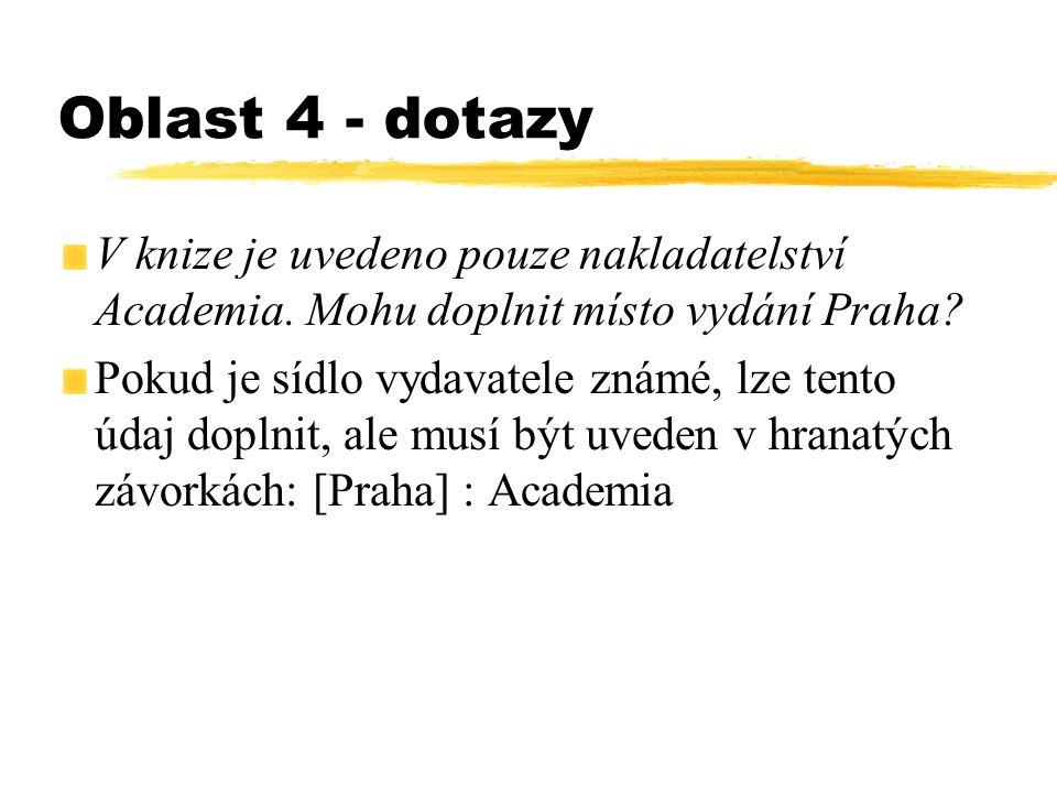Oblast 4 - dotazy V knize je uvedeno pouze nakladatelství Academia. Mohu doplnit místo vydání Praha? Pokud je sídlo vydavatele známé, lze tento údaj d