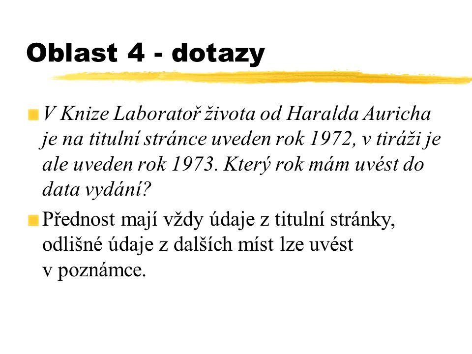 Oblast 4 - dotazy V Knize Laboratoř života od Haralda Auricha je na titulní stránce uveden rok 1972, v tiráži je ale uveden rok 1973.
