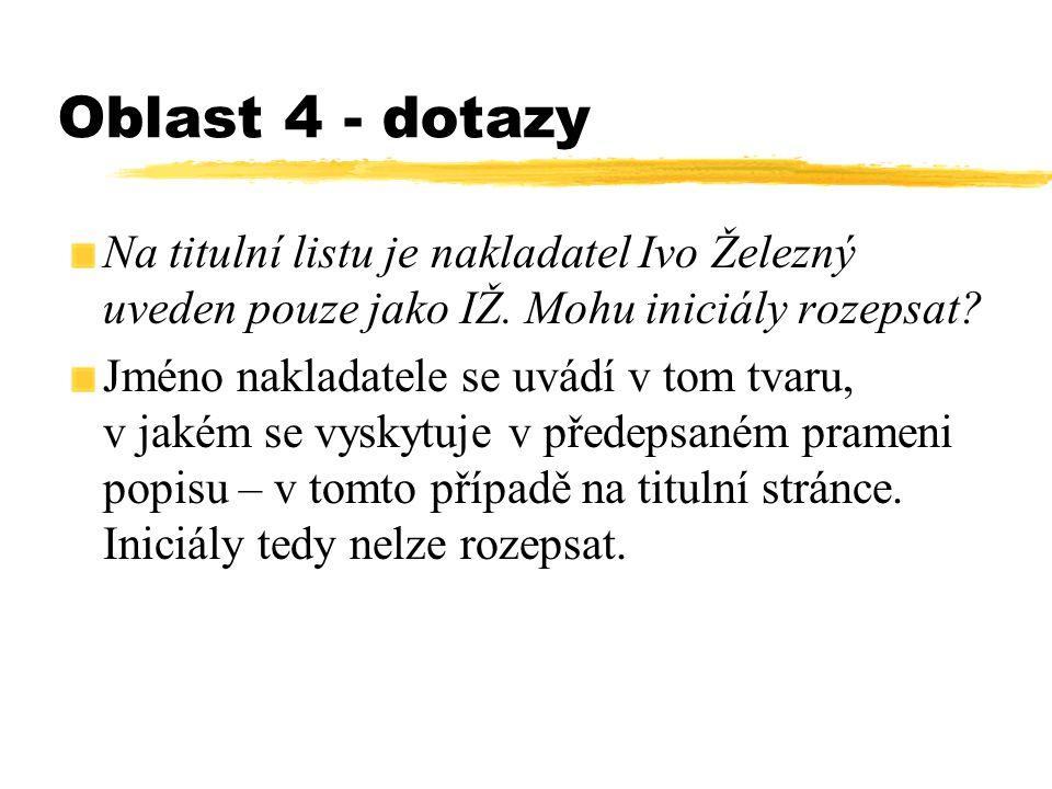 Oblast 4 - dotazy Na titulní listu je nakladatel Ivo Železný uveden pouze jako IŽ. Mohu iniciály rozepsat? Jméno nakladatele se uvádí v tom tvaru, v j