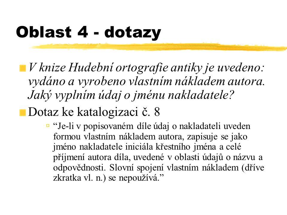 Oblast 4 - dotazy V knize Hudební ortografie antiky je uvedeno: vydáno a vyrobeno vlastním nákladem autora. Jaký vyplním údaj o jménu nakladatele? Dot