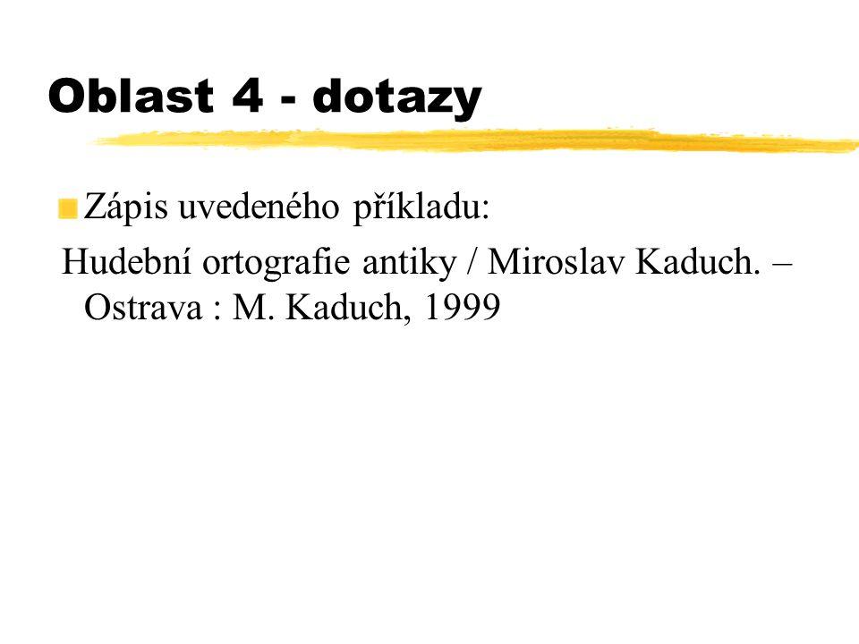 Oblast 4 - dotazy Zápi s uvedeného příkladu: Hudební ortografie antiky / Miroslav Kaduch. – Ostrava : M. Kaduch, 1999
