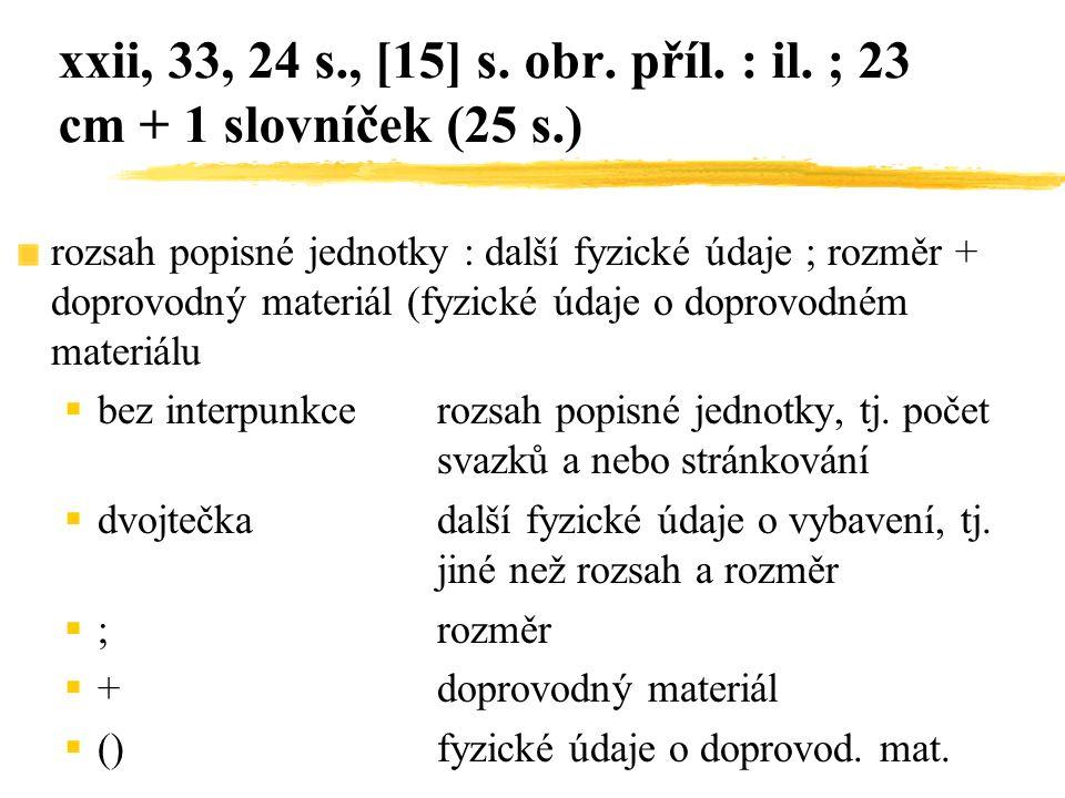 xxii, 33, 24 s., [15] s. obr. příl. : il. ; 23 cm + 1 slovníček (25 s.) rozsah popisné jednotky : další fyzické údaje ; rozměr + doprovodný materiál (